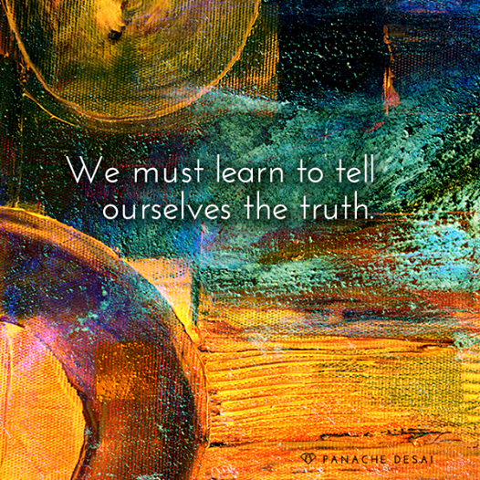 We must tell ourselves the truth Panache Desai Get Real with Yourself